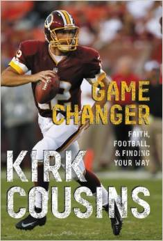 Game Changer, Faith, Football, and Finding my Way, by Kirk Cousins.